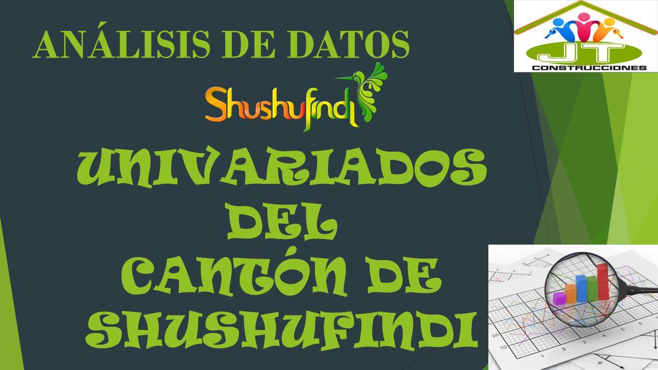 UNIVARIADOS DEL CANTÓN DE SHUSHUFINDI