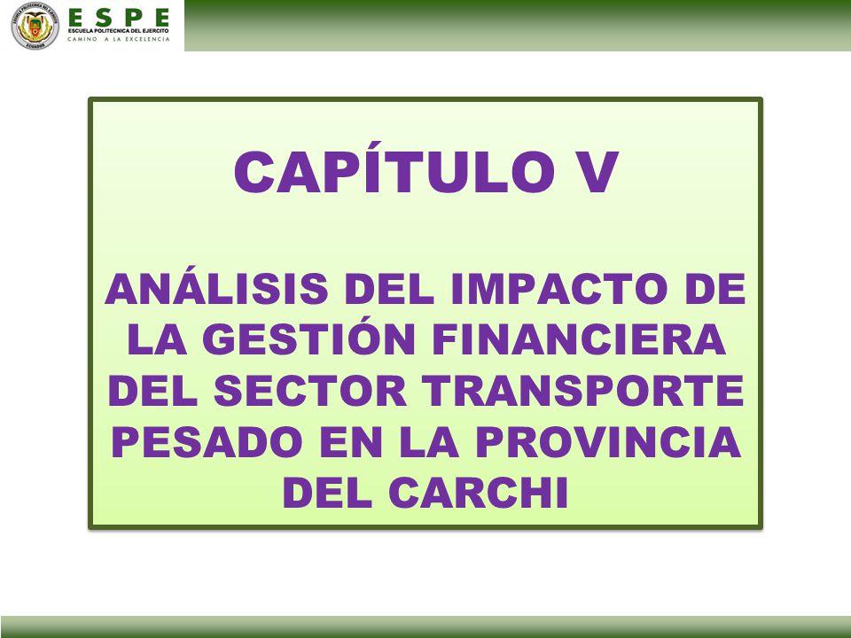 CAPÍTULO V ANÁLISIS DEL IMPACTO DE LA GESTIÓN FINANCIERA DEL SECTOR TRANSPORTE PESADO EN LA PROVINCIA DEL CARCHI.