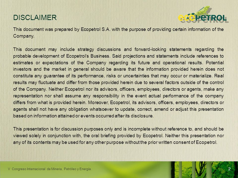 DISCLAIMER This document was prepared by Ecopetrol S.A. with the purpose of providing certain information of the Company.