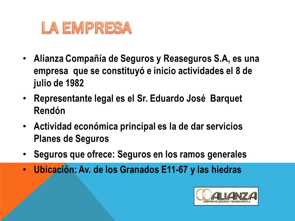 LA EMPRESA Alianza Compañía de Seguros y Reaseguros S.A, es una empresa que se constituyó e inicio actividades el 8 de julio de 1982.