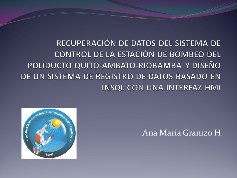 RECUPERACIÓN DE DATOS DEL SISTEMA DE CONTROL DE LA ESTACIÓN DE BOMBEO DEL POLIDUCTO QUITO-AMBATO-RIOBAMBA Y DISEÑO DE UN SISTEMA DE REGISTRO DE DATOS BASADO EN INSQL CON UNA INTERFAZ HMI