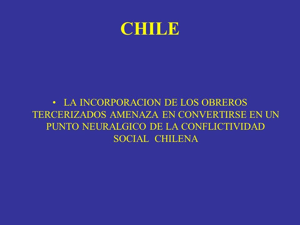 CHILELA INCORPORACION DE LOS OBREROS TERCERIZADOS AMENAZA EN CONVERTIRSE EN UN PUNTO NEURALGICO DE LA CONFLICTIVIDAD SOCIAL CHILENA.