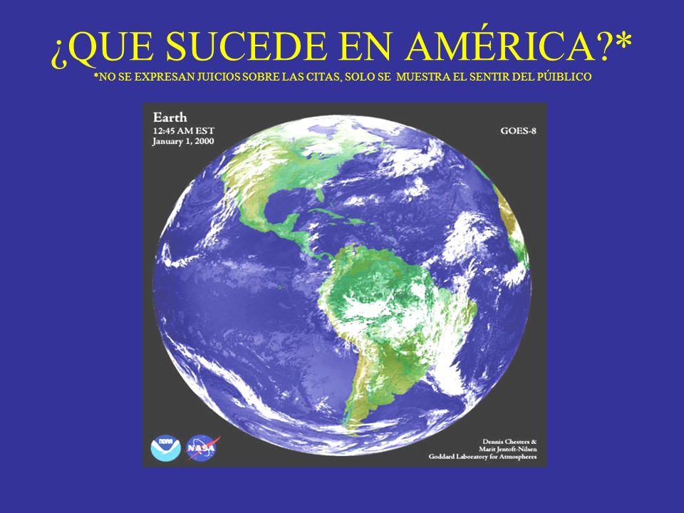 ¿QUE SUCEDE EN AMÉRICA * *NO SE EXPRESAN JUICIOS SOBRE LAS CITAS, SOLO SE MUESTRA EL SENTIR DEL PÚIBLICO