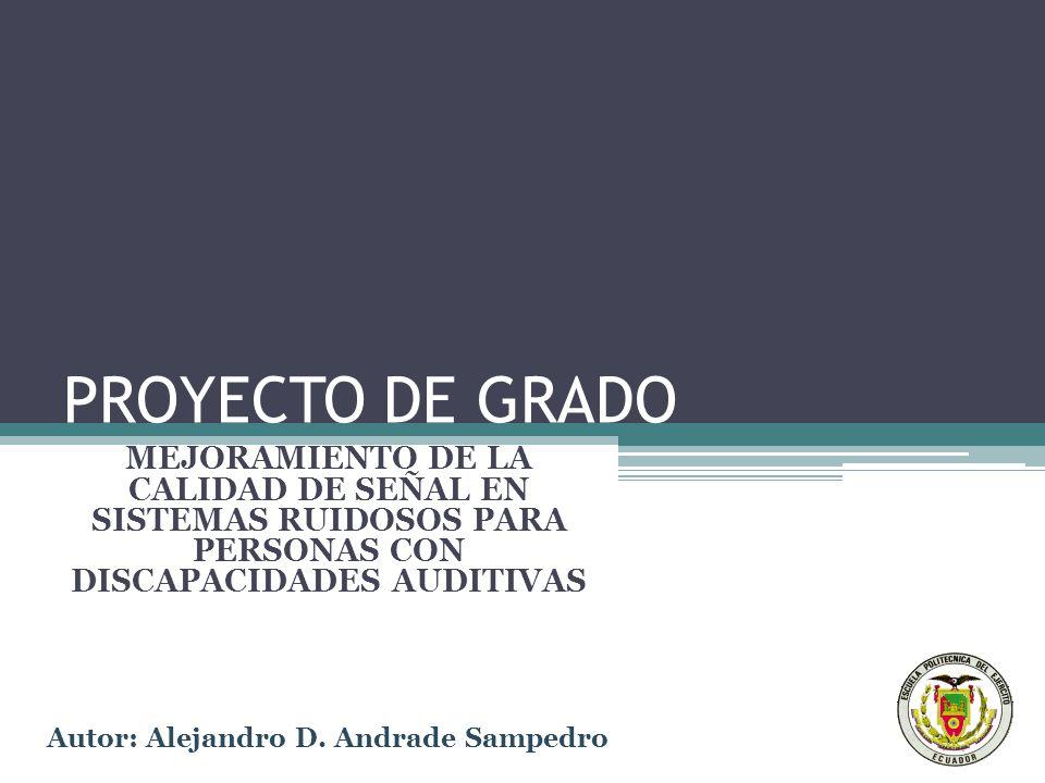 PROYECTO DE GRADO MEJORAMIENTO DE LA CALIDAD DE SEÑAL EN SISTEMAS RUIDOSOS PARA PERSONAS CON DISCAPACIDADES AUDITIVAS.