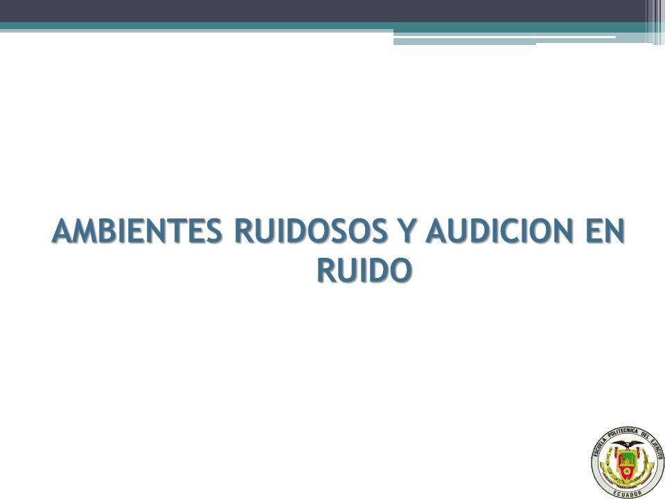 AMBIENTES RUIDOSOS Y AUDICION EN RUIDO