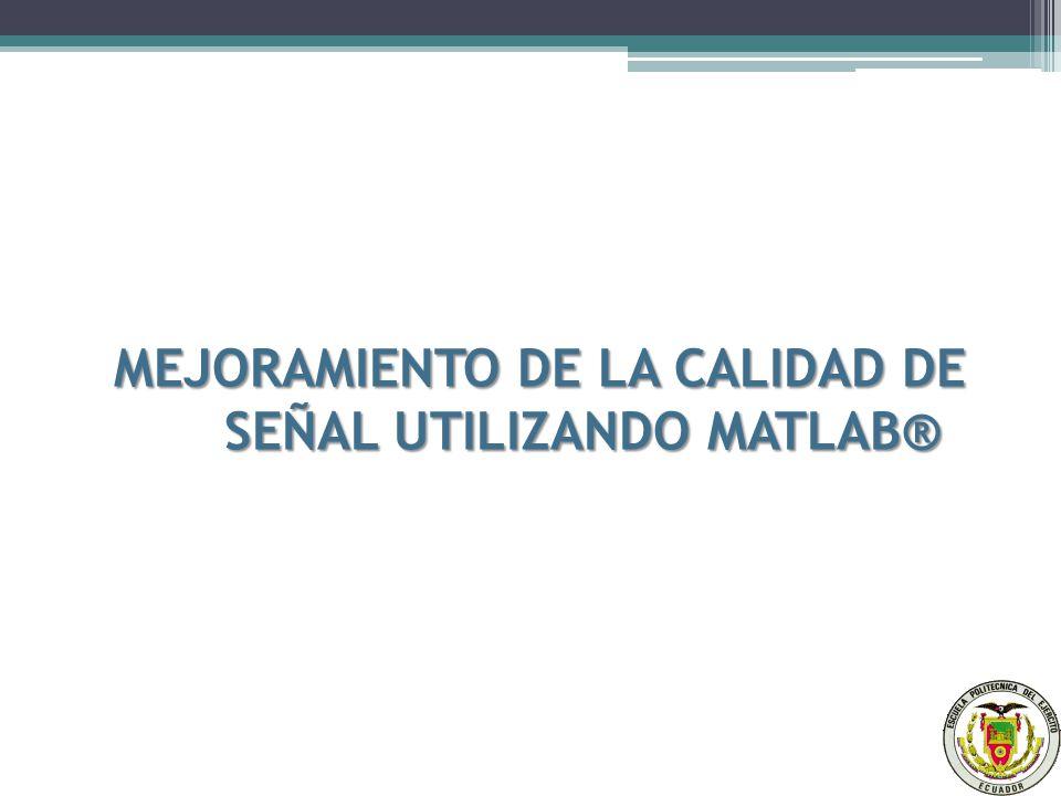 MEJORAMIENTO DE LA CALIDAD DE SEÑAL UTILIZANDO MATLAB®