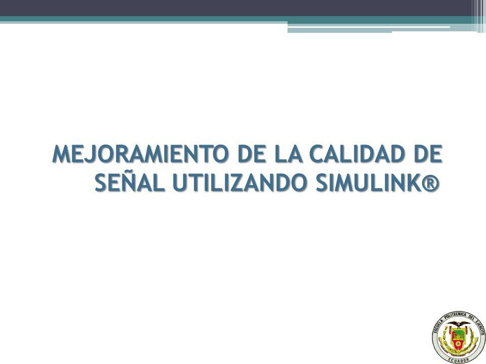 MEJORAMIENTO DE LA CALIDAD DE SEÑAL UTILIZANDO SIMULINK®