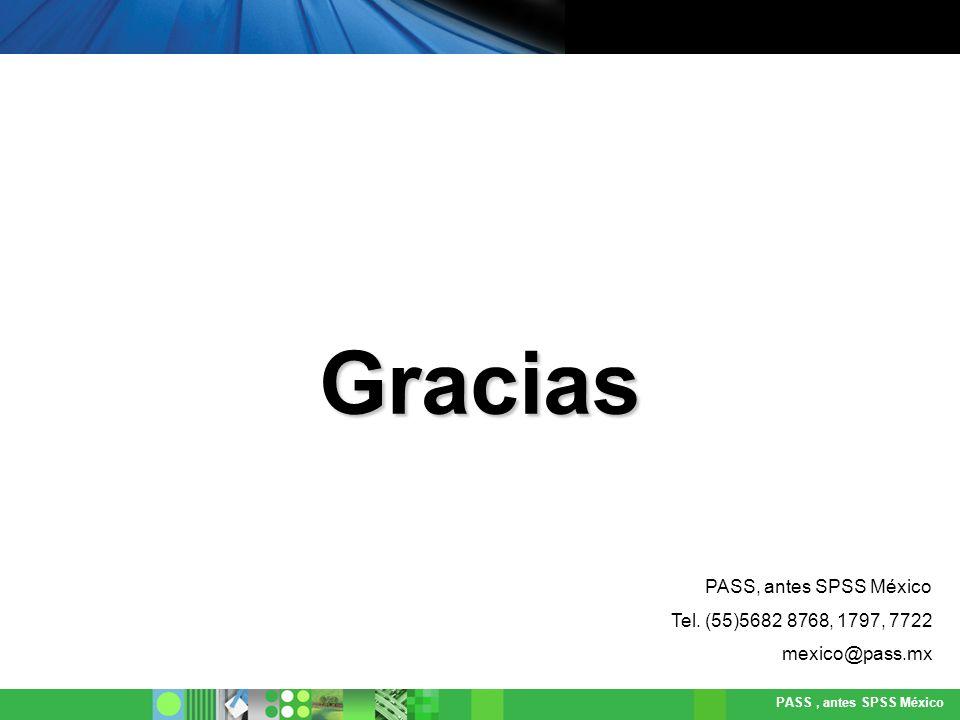 Gracias PASS, antes SPSS México Tel. (55)5682 8768, 1797, 7722