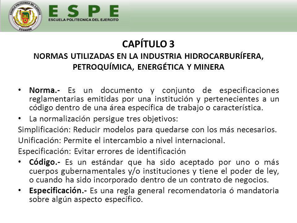CAPÍTULO 3 NORMAS UTILIZADAS EN LA INDUSTRIA HIDROCARBURÍFERA, PETROQUÍMICA, ENERGÉTICA Y MINERA