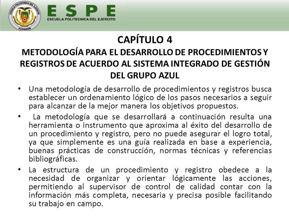 CAPÍTULO 4 METODOLOGÍA PARA EL DESARROLLO DE PROCEDIMIENTOS Y REGISTROS DE ACUERDO AL SISTEMA INTEGRADO DE GESTIÓN DEL GRUPO AZUL