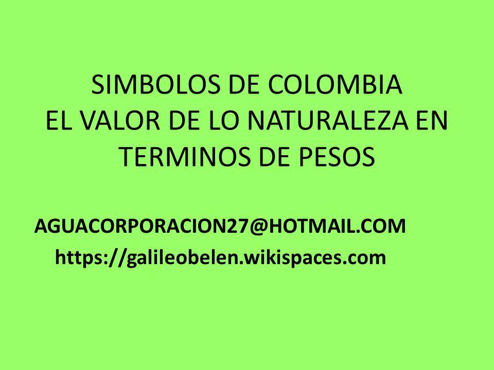SIMBOLOS DE COLOMBIA EL VALOR DE LO NATURALEZA EN TERMINOS DE PESOS