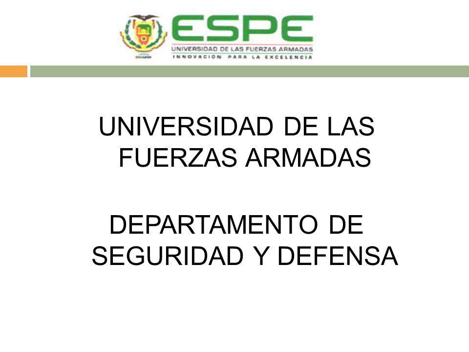 UNIVERSIDAD DE LAS FUERZAS ARMADAS DEPARTAMENTO DE SEGURIDAD Y DEFENSA