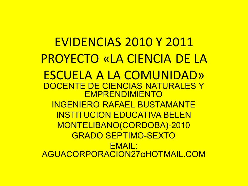 EVIDENCIAS 2010 Y 2011 PROYECTO «LA CIENCIA DE LA ESCUELA A LA COMUNIDAD»