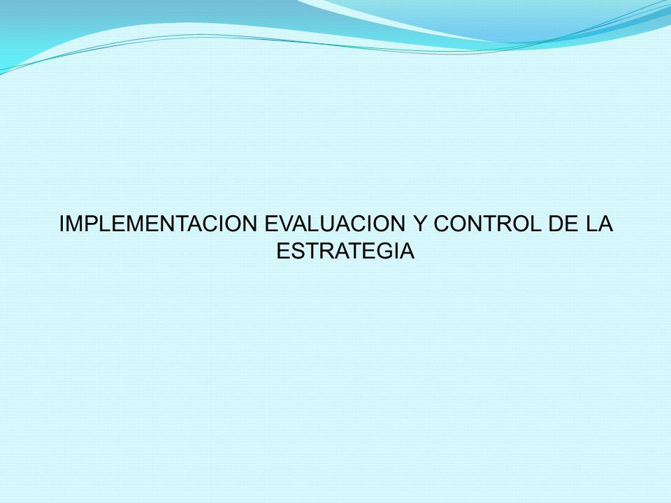 IMPLEMENTACION EVALUACION Y CONTROL DE LA ESTRATEGIA
