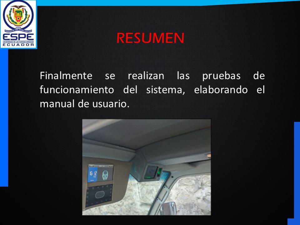 RESUMEN Finalmente se realizan las pruebas de funcionamiento del sistema, elaborando el manual de usuario.