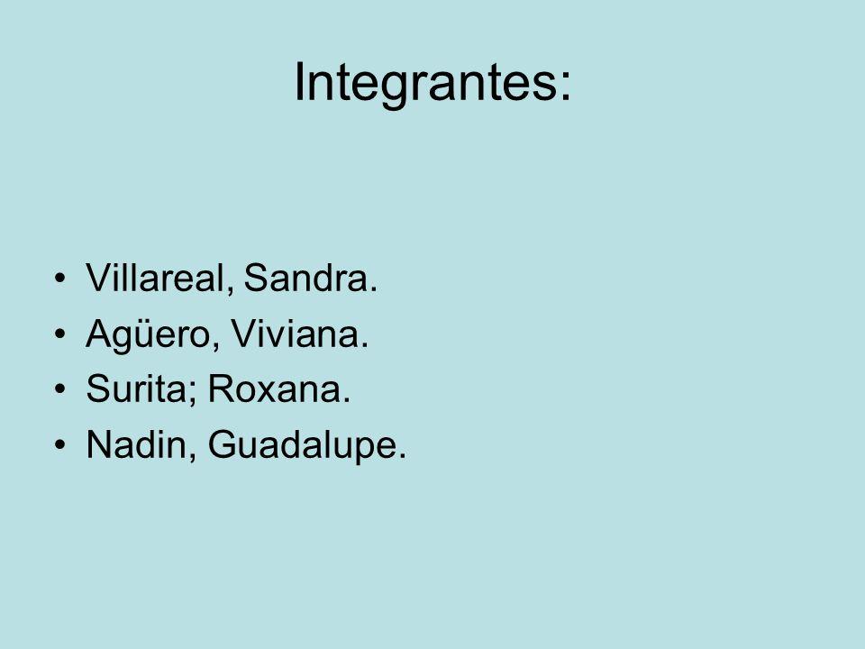 Integrantes: Villareal, Sandra. Agüero, Viviana. Surita; Roxana.