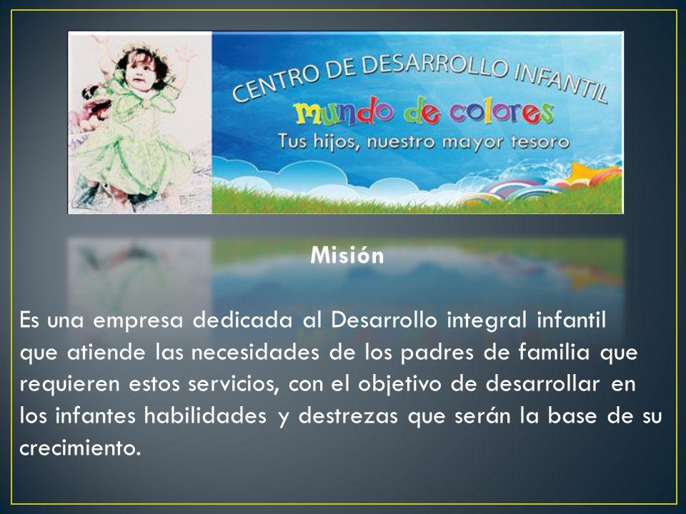 Misión Es una empresa dedicada al Desarrollo integral infantil. que atiende las necesidades de los padres de familia que.