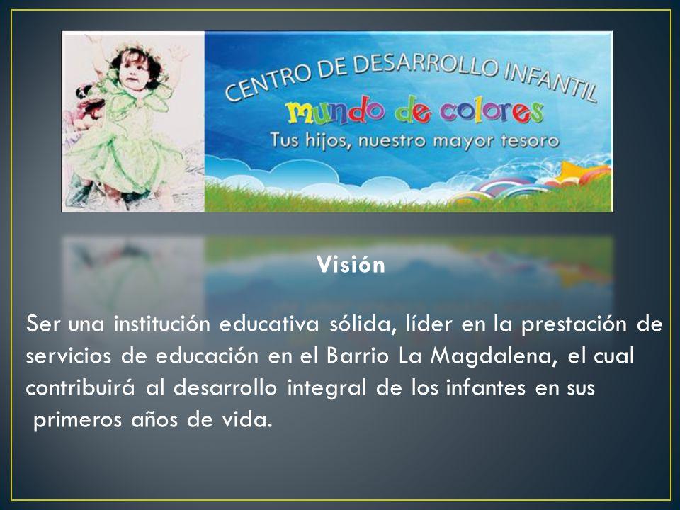Visión Ser una institución educativa sólida, líder en la prestación de. servicios de educación en el Barrio La Magdalena, el cual.