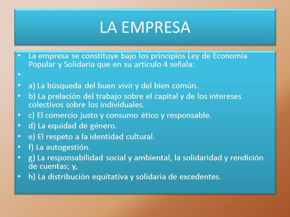 LA EMPRESA La empresa se constituye bajo los principios Ley de Economía Popular y Solidaria que en su artículo 4 señala: