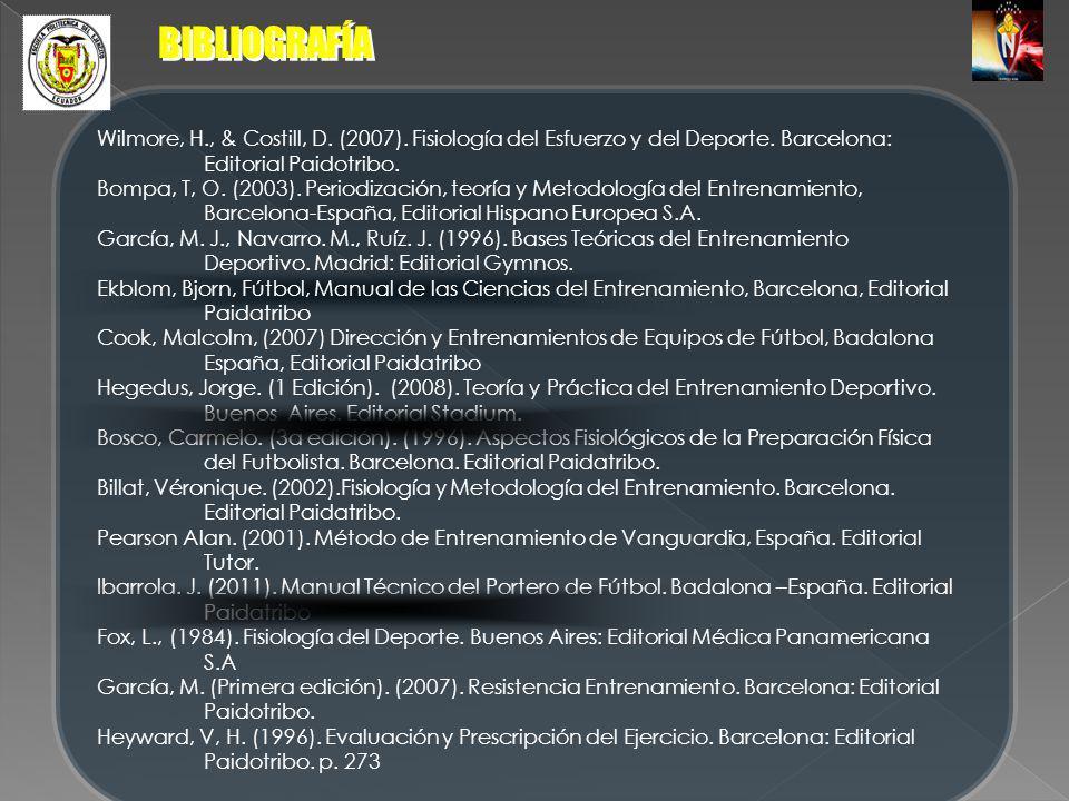 BIBLIOGRAFÍA Wilmore, H., & Costill, D. (2007). Fisiología del Esfuerzo y del Deporte. Barcelona: Editorial Paidotribo.