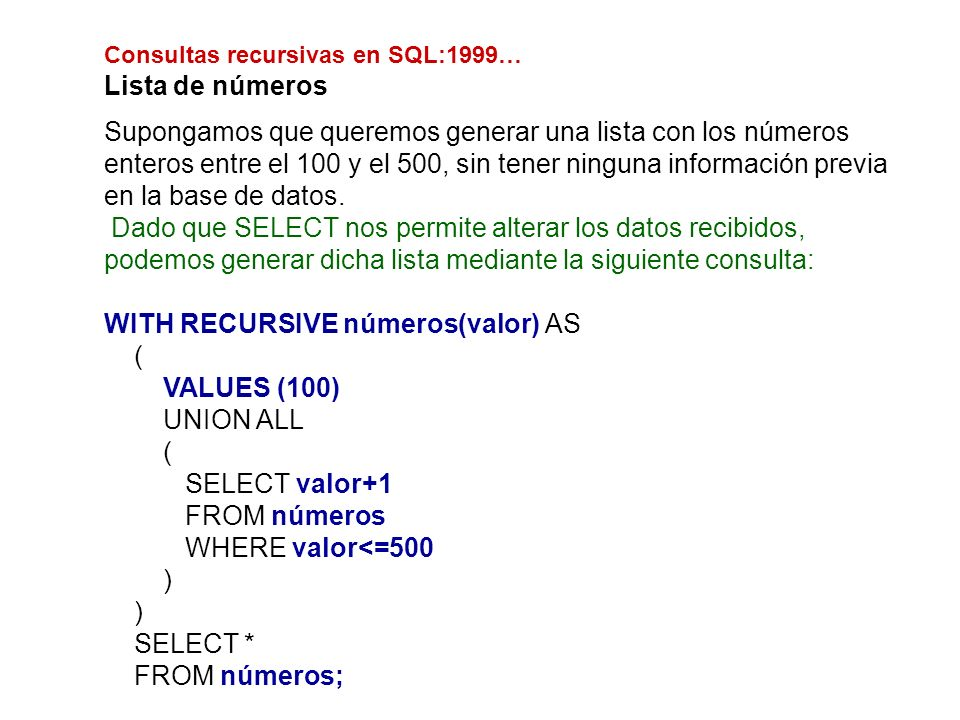 WITH RECURSIVE números(valor) AS ( VALUES (100) UNION ALL