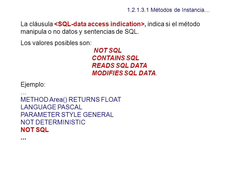 Los valores posibles son: NOT SQL CONTAINS SQL READS SQL DATA