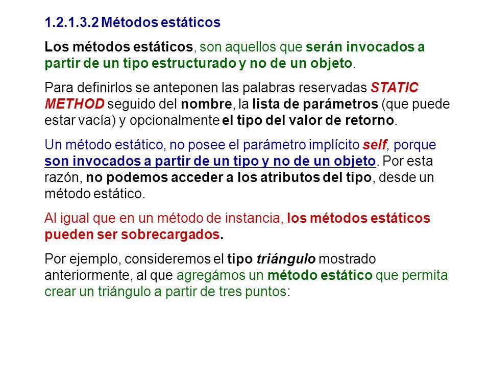 1.2.1.3.2 Métodos estáticos Los métodos estáticos, son aquellos que serán invocados a partir de un tipo estructurado y no de un objeto.