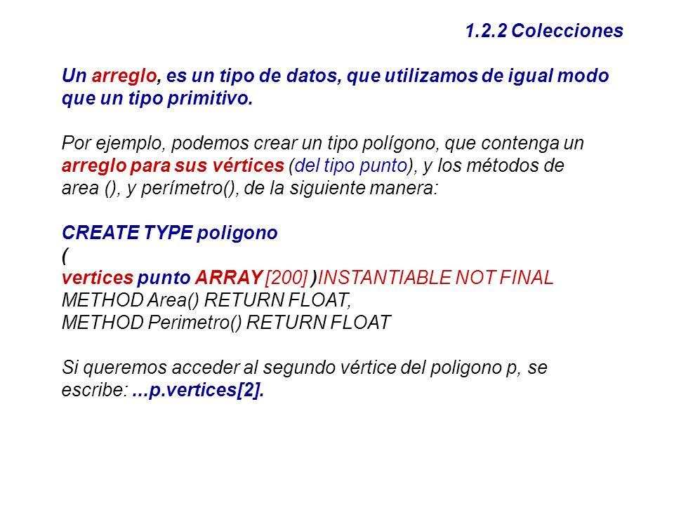 1.2.2 Colecciones Un arreglo, es un tipo de datos, que utilizamos de igual modo que un tipo primitivo.