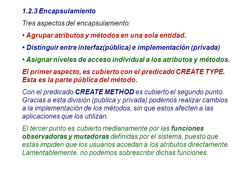1.2.3 Encapsulamiento Tres aspectos del encapsulamiento: • Agrupar atributos y métodos en una sola entidad.