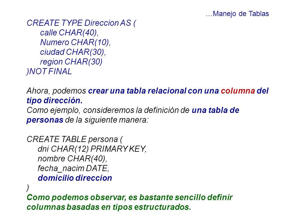 CREATE TYPE Direccion AS ( calle CHAR(40), Numero CHAR(10),