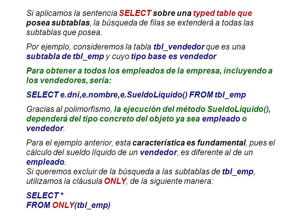 Si aplicamos la sentencia SELECT sobre una typed table que posea subtablas, la búsqueda de filas se extenderá a todas las subtablas que posea.