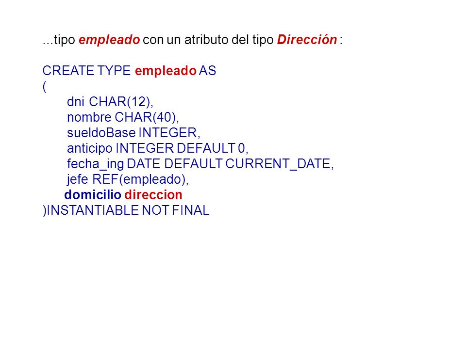 CREATE TYPE empleado AS ( dni CHAR(12), nombre CHAR(40),