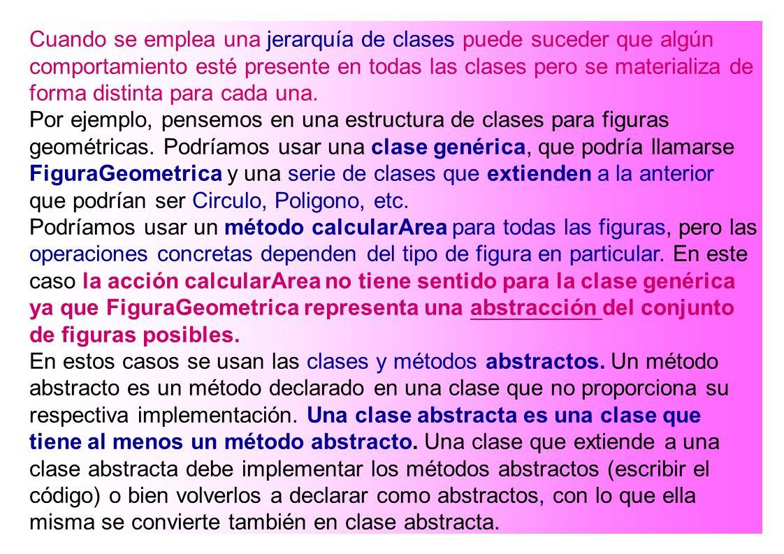 Cuando se emplea una jerarquía de clases puede suceder que algún comportamiento esté presente en todas las clases pero se materializa de forma distinta para cada una.
