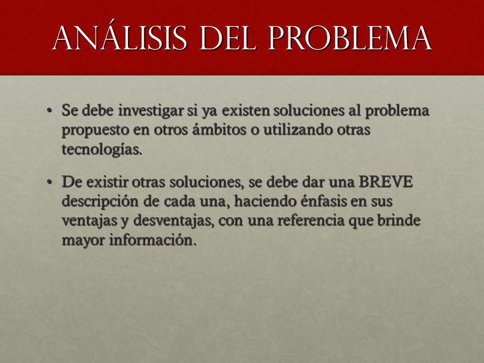 Análisis del problema Se debe investigar si ya existen soluciones al problema propuesto en otros ámbitos o utilizando otras tecnologías.