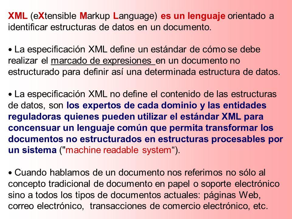 XML (eXtensible Markup Language) es un lenguaje orientado a identificar estructuras de datos en un documento.