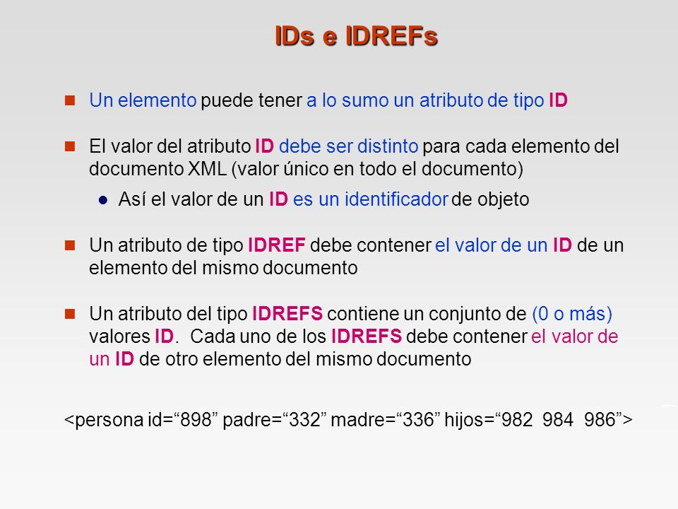 IDs e IDREFs Un elemento puede tener a lo sumo un atributo de tipo ID