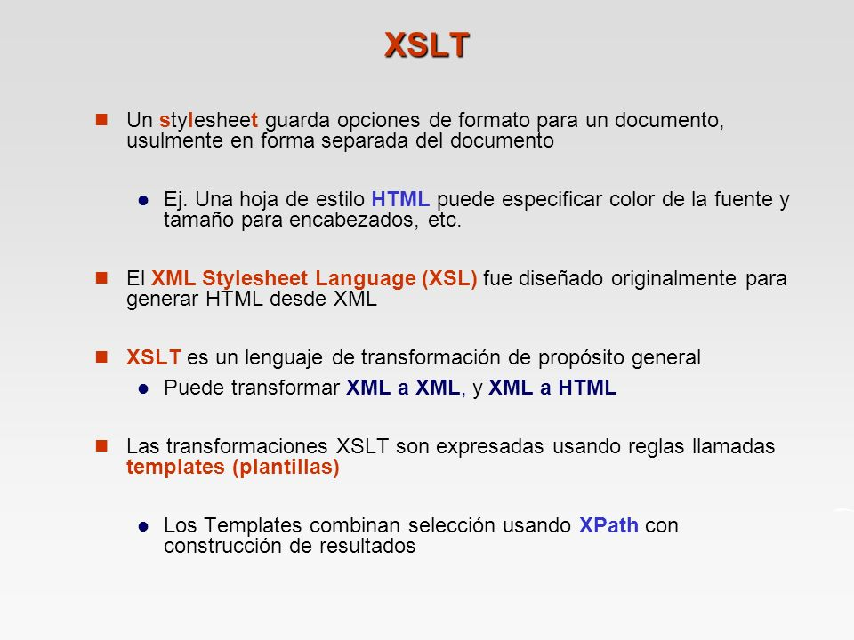 XSLT Un stylesheet guarda opciones de formato para un documento, usulmente en forma separada del documento.