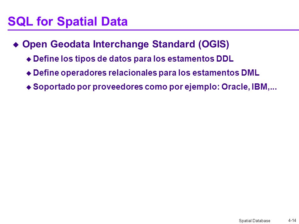 SQL for Spatial Data Open Geodata Interchange Standard (OGIS)