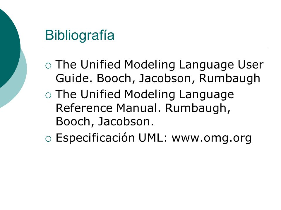 BibliografíaThe Unified Modeling Language User Guide. Booch, Jacobson, Rumbaugh.