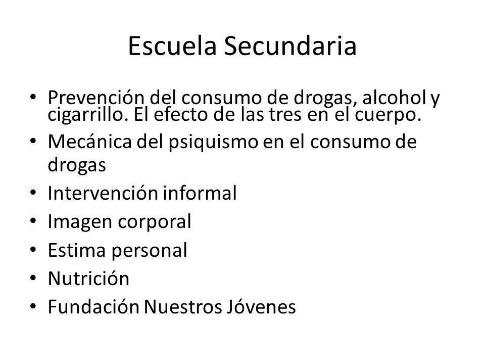 Escuela Secundaria Prevención del consumo de drogas, alcohol y cigarrillo. El efecto de las tres en el cuerpo.