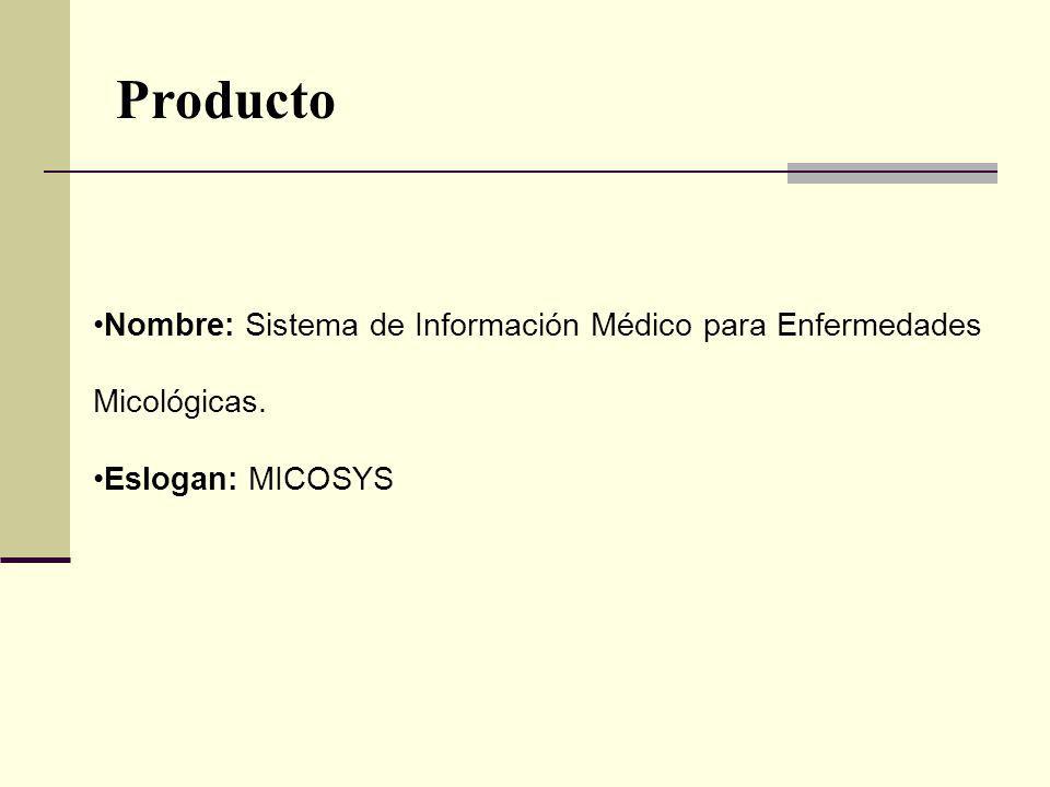 Producto Nombre: Sistema de Información Médico para Enfermedades Micológicas. Eslogan: MICOSYS