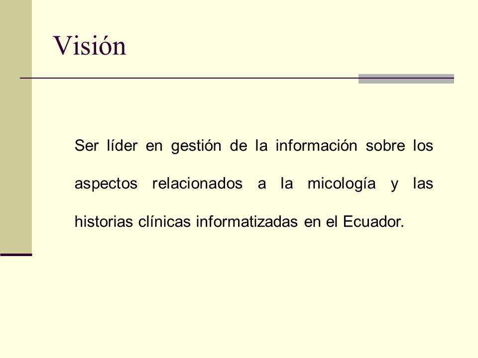 Visión Ser líder en gestión de la información sobre los aspectos relacionados a la micología y las historias clínicas informatizadas en el Ecuador.