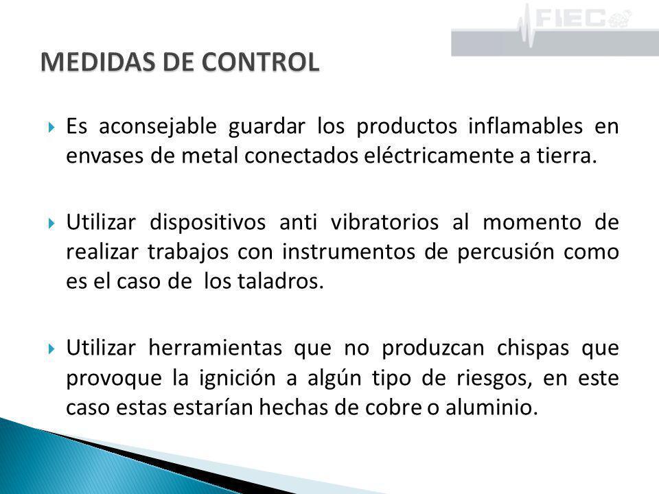 MEDIDAS DE CONTROL Es aconsejable guardar los productos inflamables en envases de metal conectados eléctricamente a tierra.