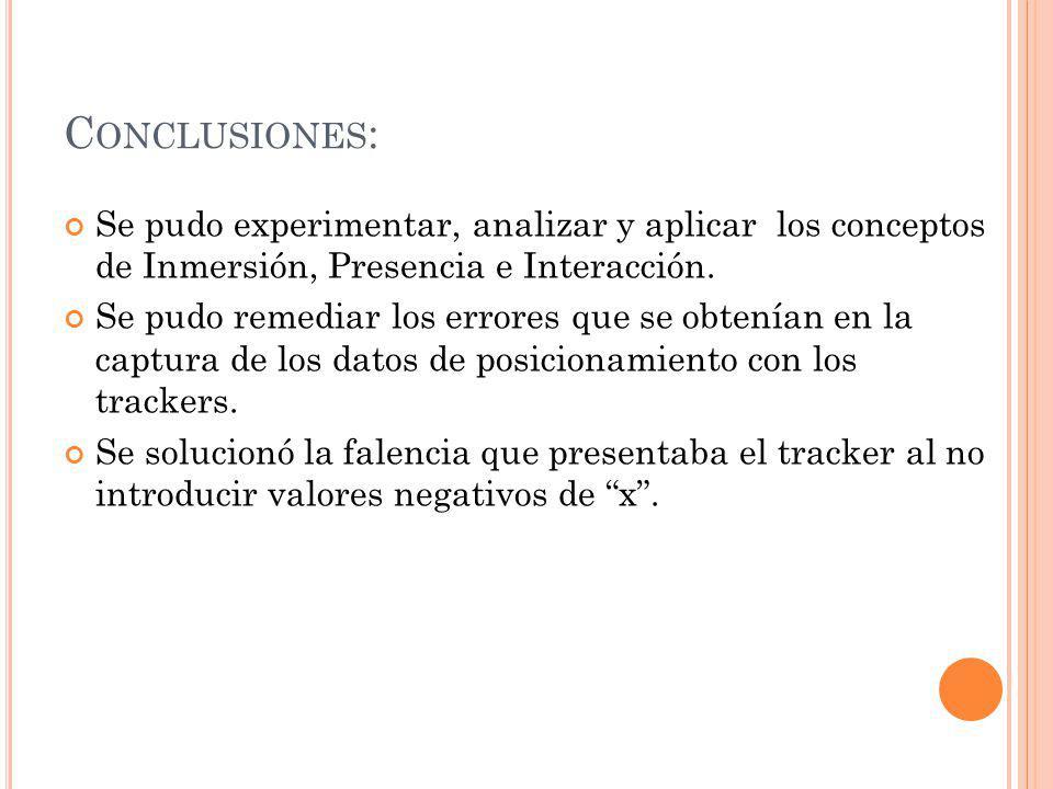 Conclusiones: Se pudo experimentar, analizar y aplicar los conceptos de Inmersión, Presencia e Interacción.