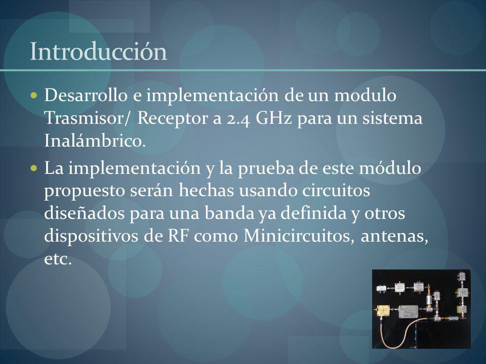 Introducción Desarrollo e implementación de un modulo Trasmisor/ Receptor a 2.4 GHz para un sistema Inalámbrico.