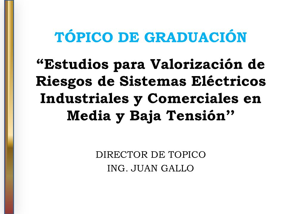 TÓPICO DE GRADUACIÓN Estudios para Valorización de Riesgos de Sistemas Eléctricos Industriales y Comerciales en Media y Baja Tensión''