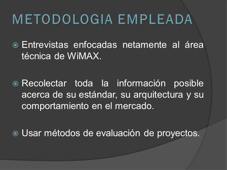METODOLOGIA EMPLEADA Entrevistas enfocadas netamente al área técnica de WiMAX.