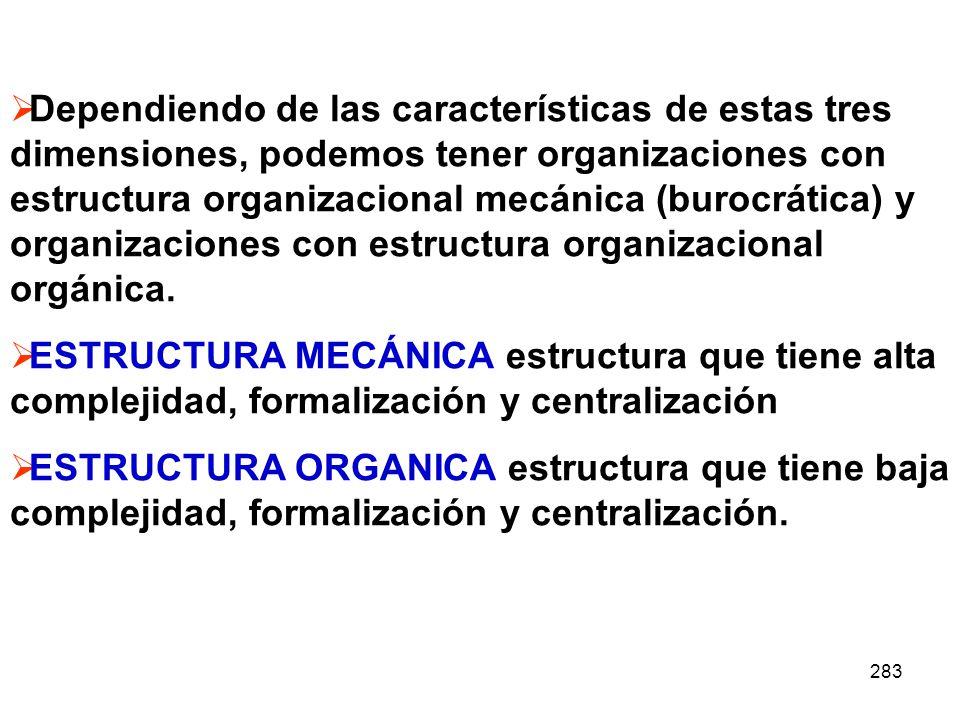 Dependiendo de las características de estas tres dimensiones, podemos tener organizaciones con estructura organizacional mecánica (burocrática) y organizaciones con estructura organizacional orgánica.