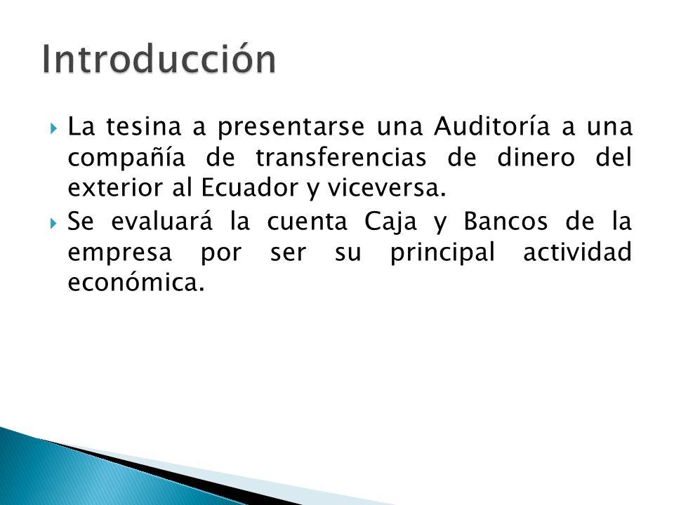 Introducción La tesina a presentarse una Auditoría a una compañía de transferencias de dinero del exterior al Ecuador y viceversa.