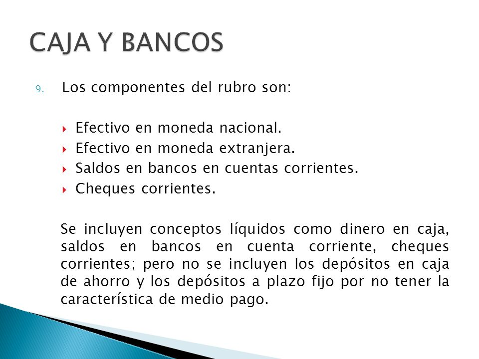 CAJA Y BANCOS Los componentes del rubro son: